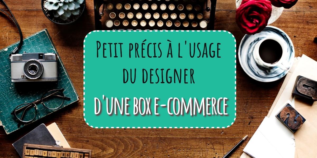 Petit précis à l'usage du designer d'une box e-commerce