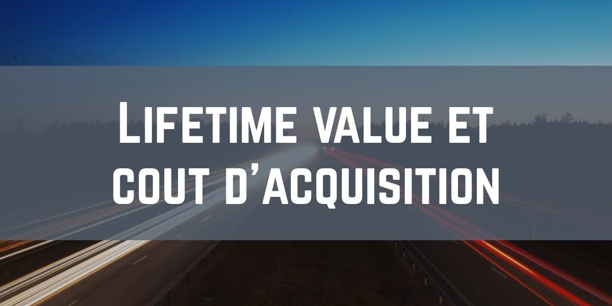 Lifetime value et coût d'acquisition