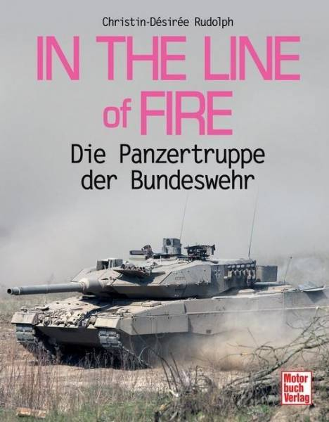 In the Line of Fire: Die Panzertruppe der Bundeswehr