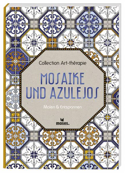Collection Art-thérapie: Mosaike und Azulejos; Malen & Entspannen; Collection Art-thérapie; Ill. v.