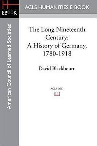 The Long Nineteenth Century: A History of Germany, 1780-1918