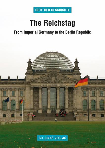 The Reichstag - From Imperial Germany to the Berlin Republic