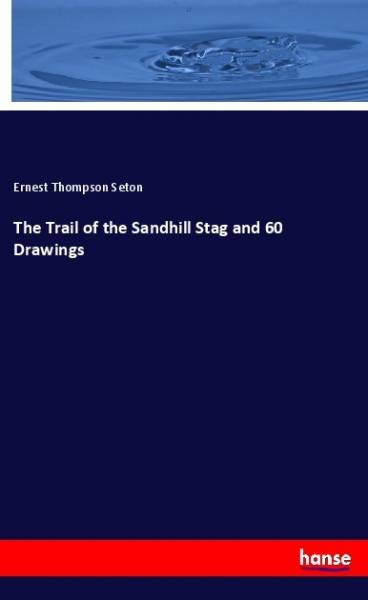 The Trail of the Sandhill Stag and 60 Drawings