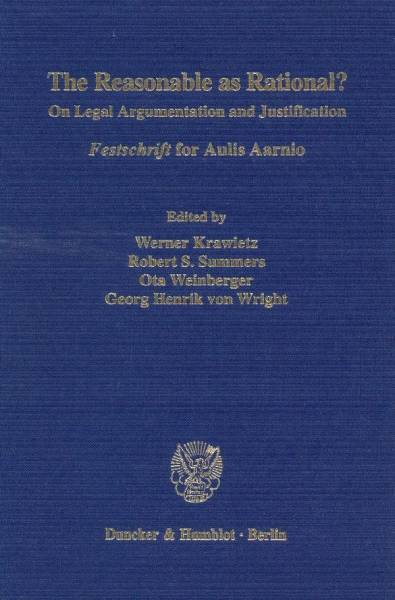 """The Reasonable as Rational?; On Legal Argumentation and Justification. """"""""""""""""Festschrift« for Aulis Aa"""