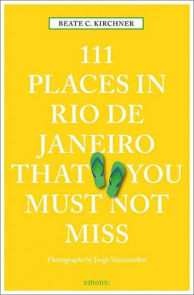 111 Places in Rio de Janeiro That You Must Not Miss: Travel Guide