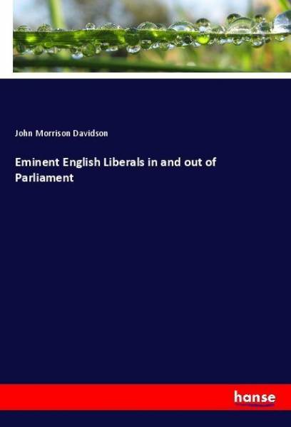 Eminent English Liberals in and out of Parliament