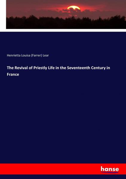 The Revival of Priestly Life in the Seventeenth Century in France