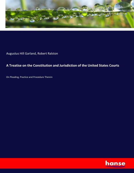 A Treatise on the Constitution and Jurisdiction of the United States Courts
