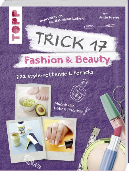 Trick 17 - Fashion & Beauty - 222 style-rettende Lifehacks