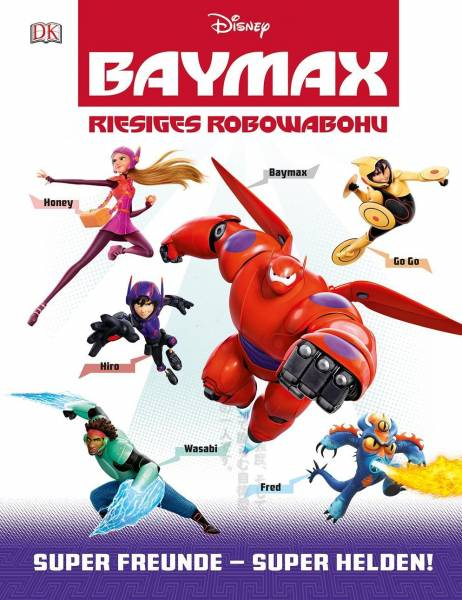 Disney BAYMAX - Riesiges Robowabohu; Super Freunde - Super Helden!; Deutsch; 150 Illustr.