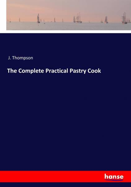 The Complete Practical Pastry Cook
