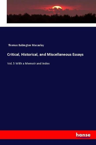 Critical, Historical, and Miscellaneous Essays