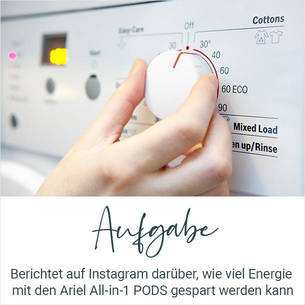 Aufgabe: Berichtet auf Instagram darüber, wie viel Energie mit den Ariel All-in-1 PODS gespart werden kann