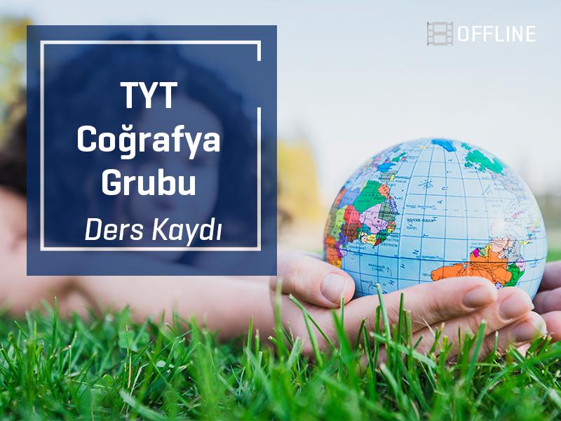 TYT - Coğrafya Grubu Offline Kayıtları - TYT - 1 Yıllık