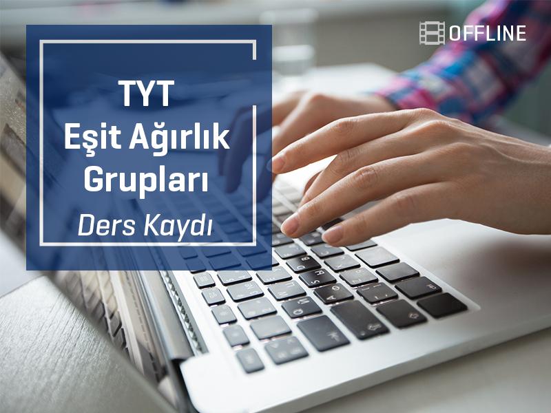 TYT - Eşit Ağırlık Grubu Offline Kayıtları - TYT