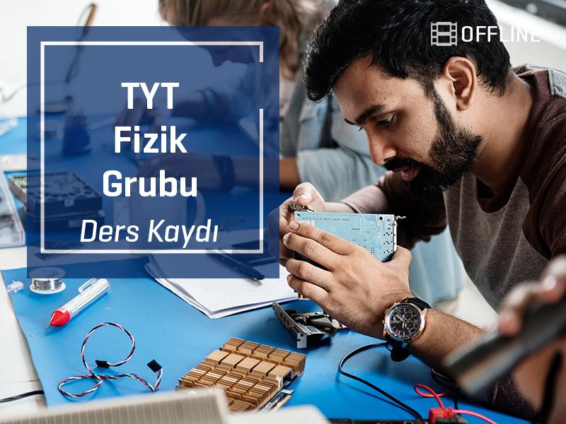 TYT - Fizik Grubu Offline Kayıtları - TYT  - 1 Yıllık