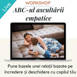 ABC-ul ascultarii empatice - curs online pentru parinti. Sambata 20 feb, 14.30-17.00
