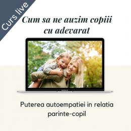 Cum să ne auzim copiii cu adevărat - Curs online LIVE - Miercuri, 13 ianuarie, 17.30-20.00