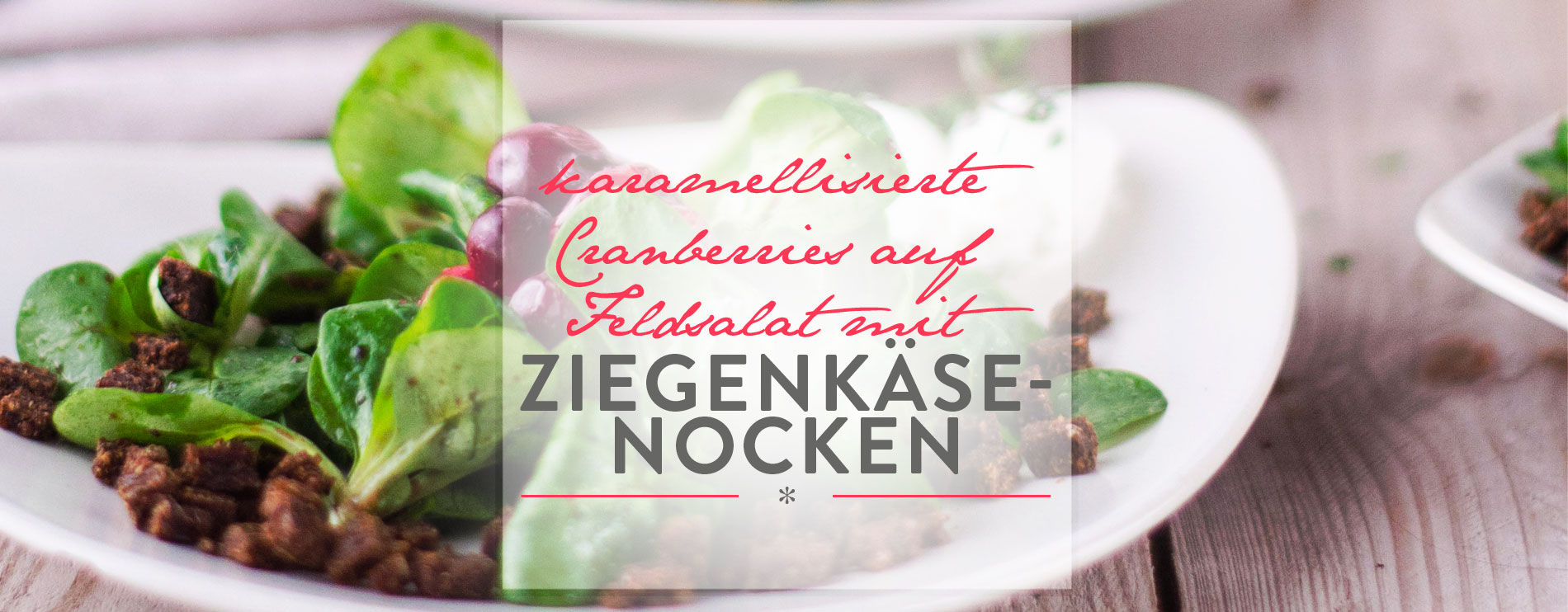 Header Karamellisierte Cranberries auf Feldsalat mit Ziegenkäse-Nocken