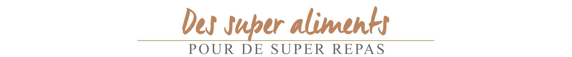 super aliments, des super aliments pour de super repas