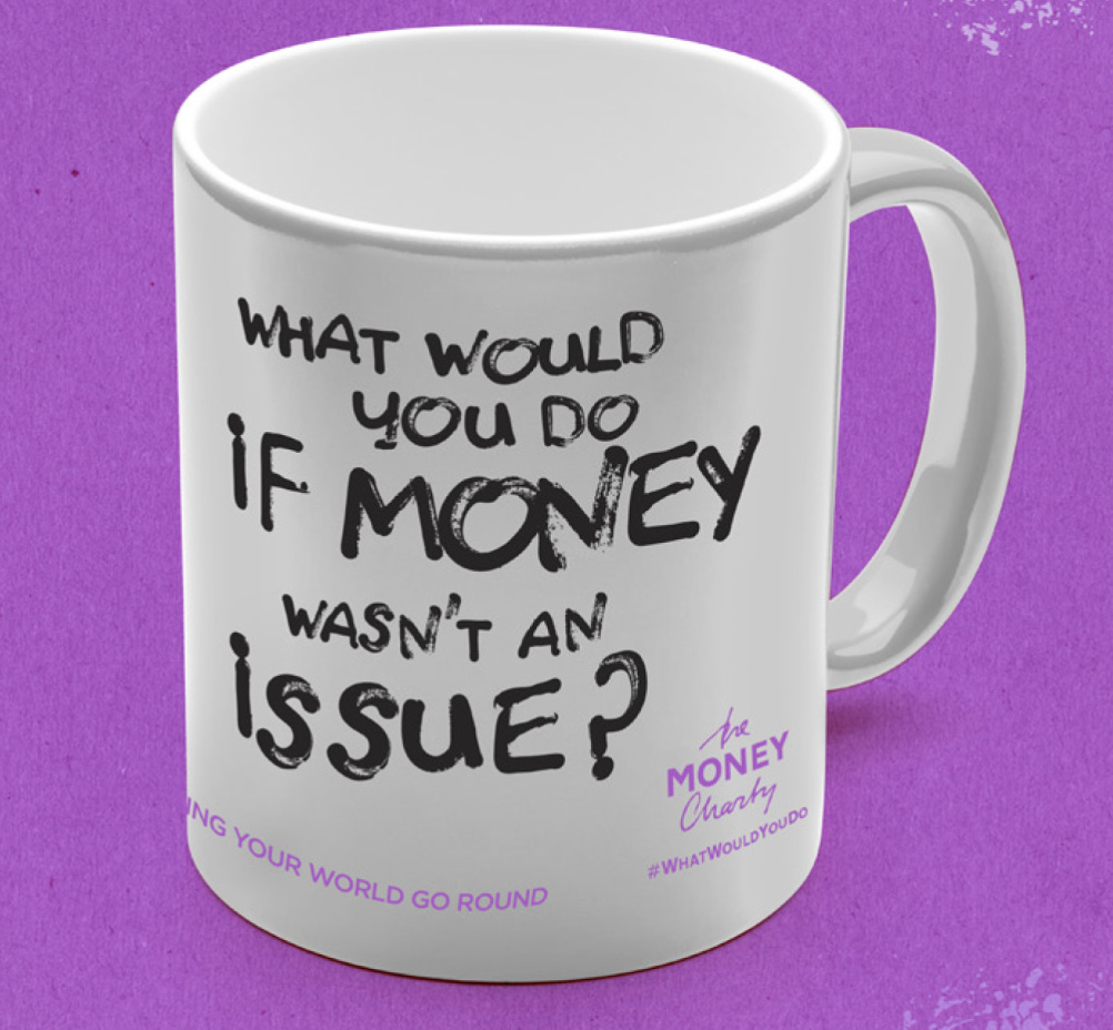 What would you do if money wasn't an issue? mug