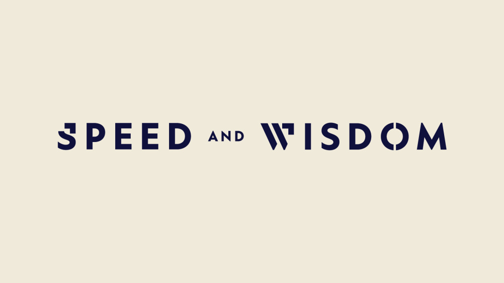 Speed and Wisdom