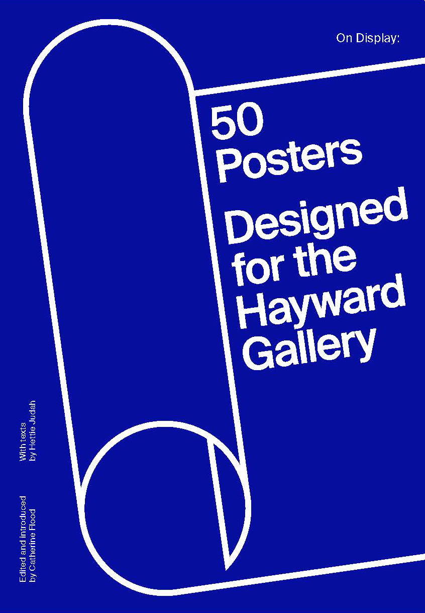 Hayward Gallery On Display: 50 Posters Designed for the Hayward Gallery