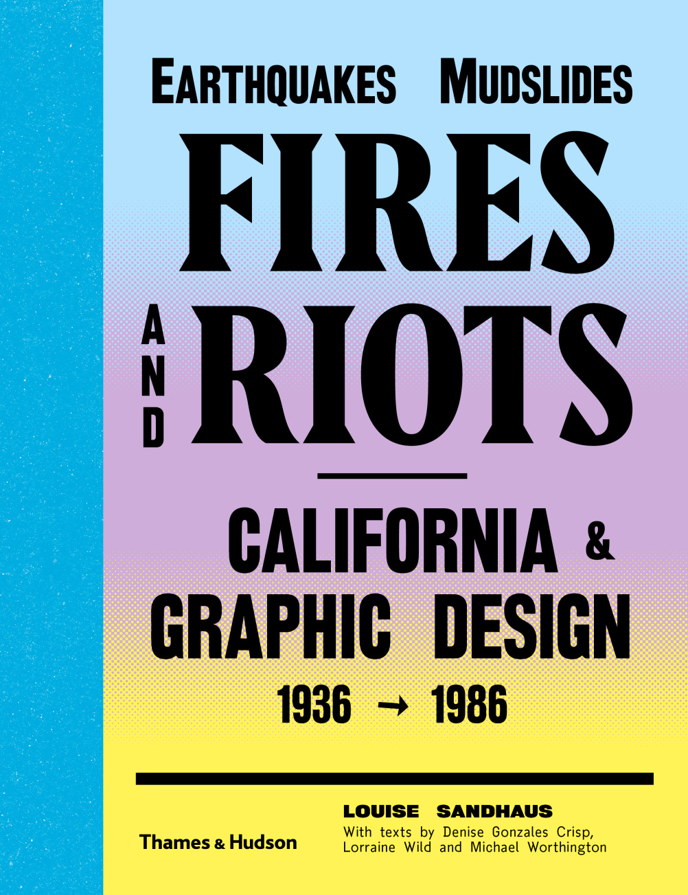 Earthquakes, Mudslides, Fires and Riots: California and Graphic Design 1936-1986