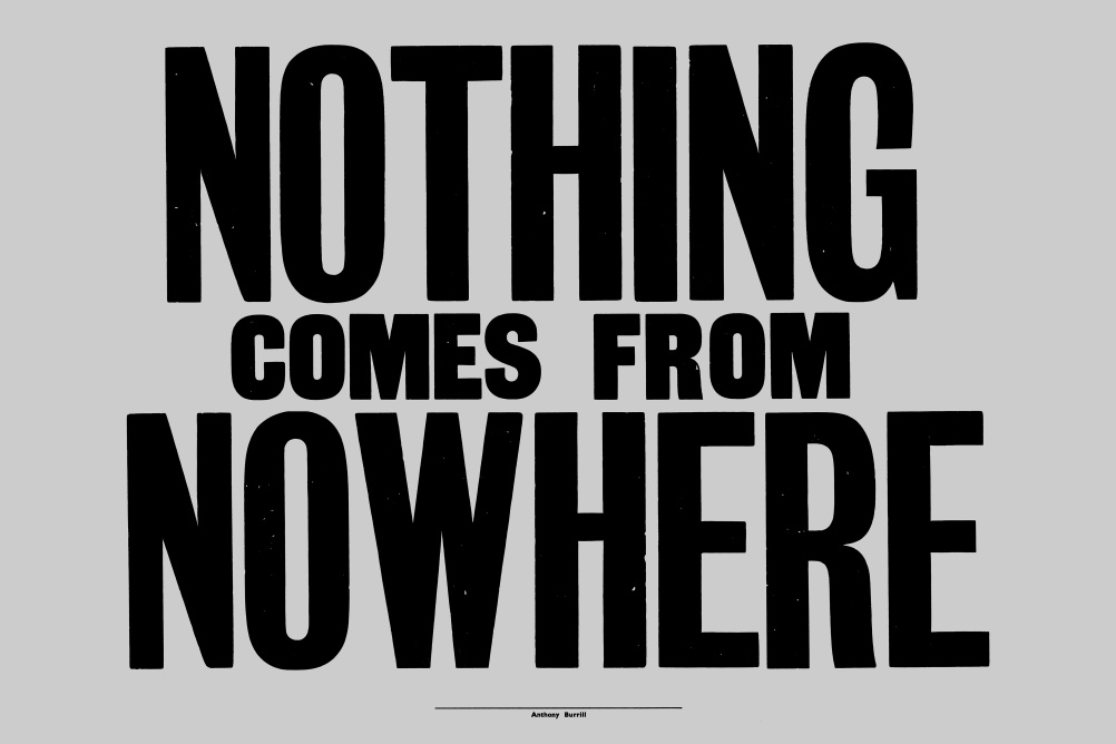 Anthony Burrill, Nothing Comes From Nowhere, 2015