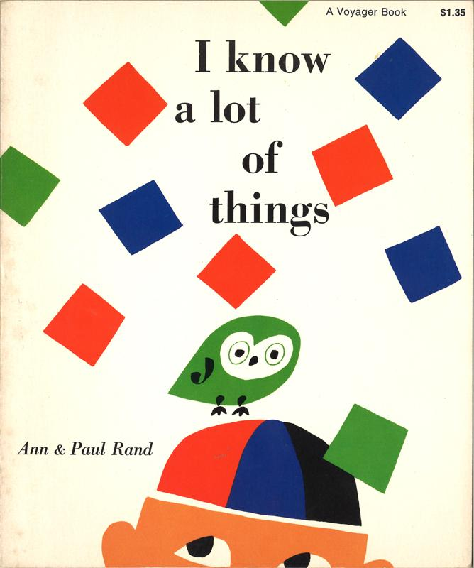I Know A Lot of Things, book designed by Paul Rand and written by Ann Rand, 1956. From private collection