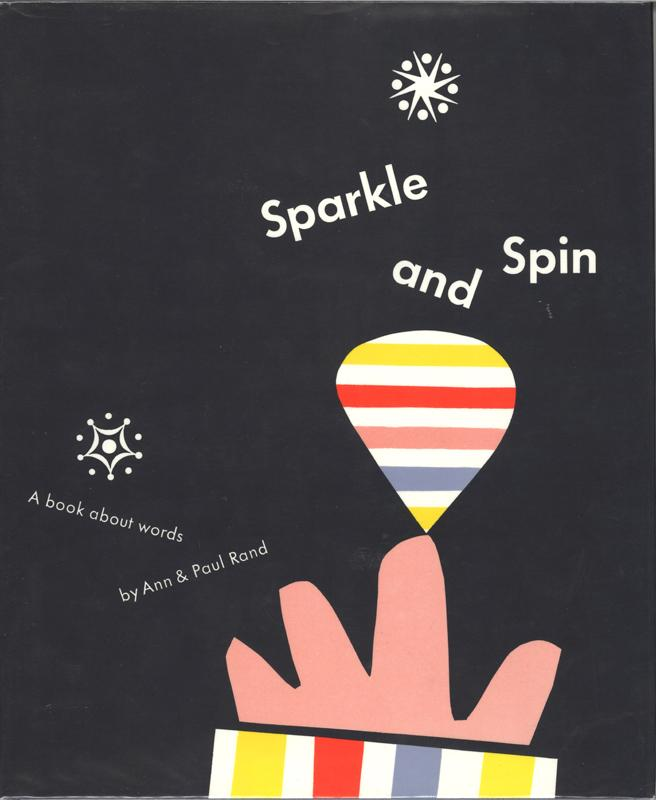 Sparkle and Spin: A Book About Words, book designed by Paul Rand and written by Ann Rand, 1957. From private collection