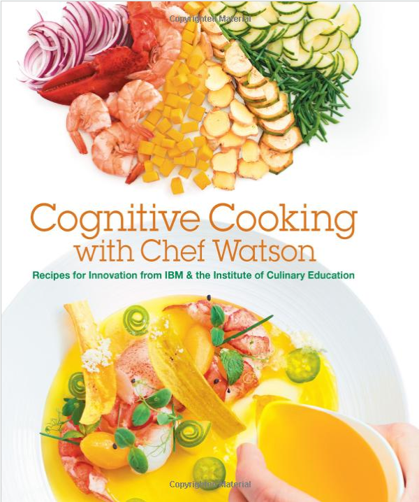 Cognitive Cooking with Chef Watson cookbook