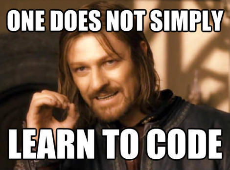 One does not simply learn to code