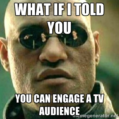 the matrix: what if i told you you can engage a tv audience