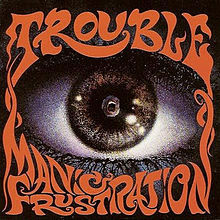 Trouble: Manic Frustration album image via Def American.