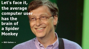 Bill Gates, dude...