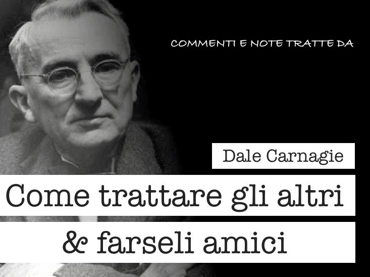 Dale Carnagie - Come trattare gli altri e farseli amici - recensione e note
