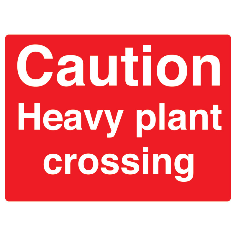 Caution Heavy Plant Crossing Sign - 450mm x 600mm