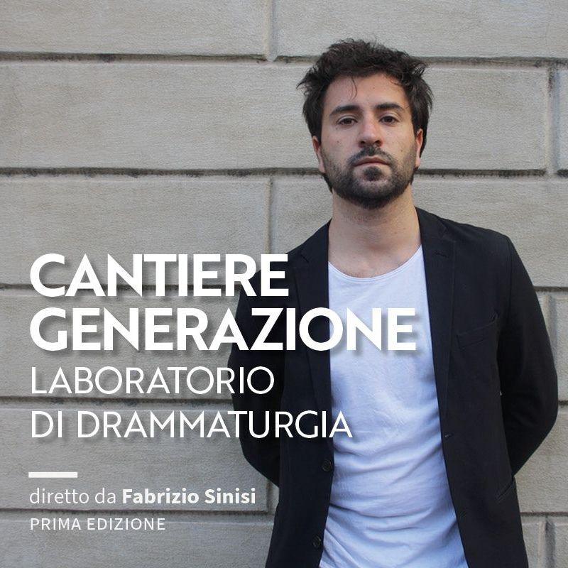 CANTIERE GENERAZIONE Laboratorio di drammaturgia - Fabrizio Sinisi