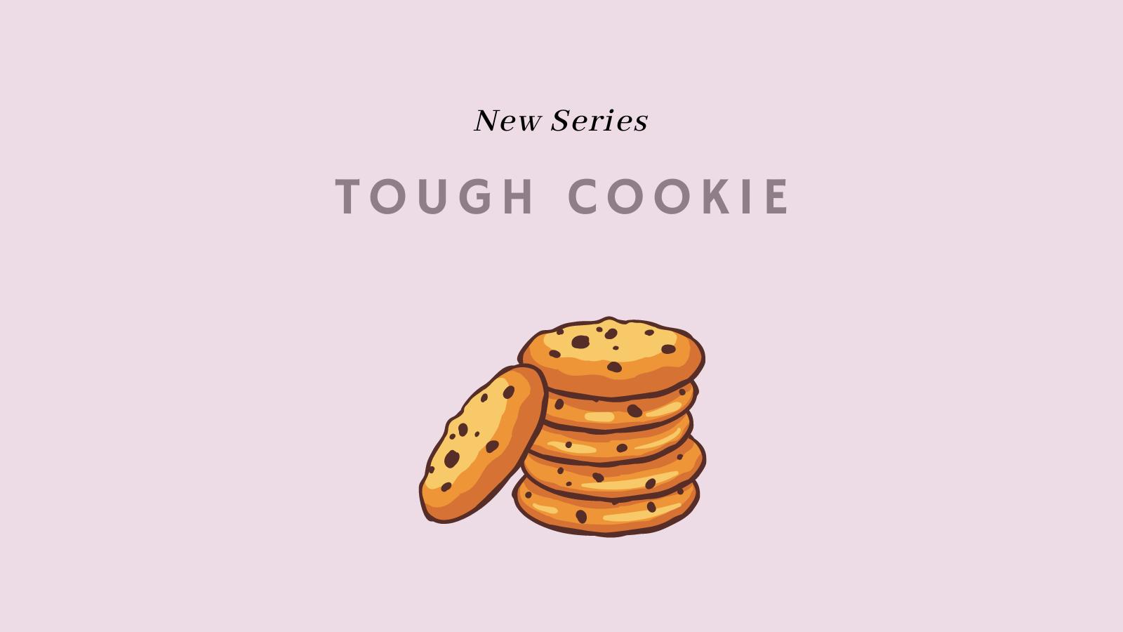 Tough Cookie Video Series
