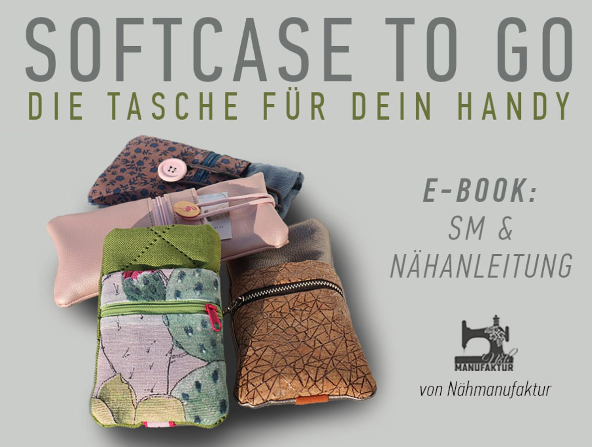 Produktfoto von Näh-Manufaktur für Schnittmuster Softcase to go - die Tasche für Dein Handy