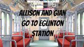 Gian and Allison go to Eglinton Station