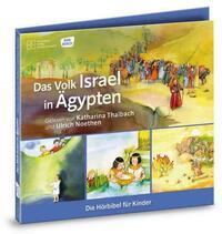 Das Volk Israel in Ägypten. Die Hörbibel für Kinder. Gelesen von Katharina Thalbach und Ulrich Noethen