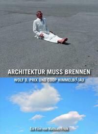 Architektur muss brennen: Wolf D.Prix und Coop Hi