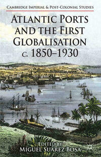 Atlantic Ports and the First Globalisation c. 1850-1930