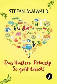 Das Italien-Prinzip: So geht Glück!