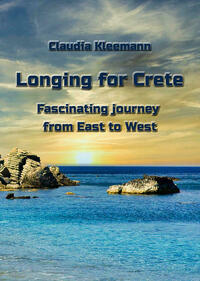Longing for Crete - Fascinating journey from East to West