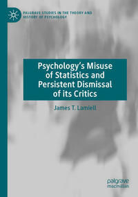 Psychology's Misuse of Statistics and Persistent Dismissal of its Critics