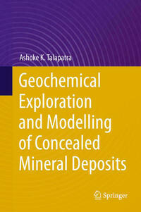 Geochemical Exploration and Modelling of Concealed Mineral Deposits