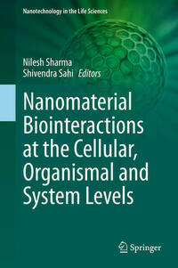 Nanomaterial Biointeractions at the Cellular, Organismal and System Levels